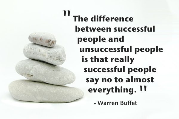Say no to almost everything - Warren Buffett