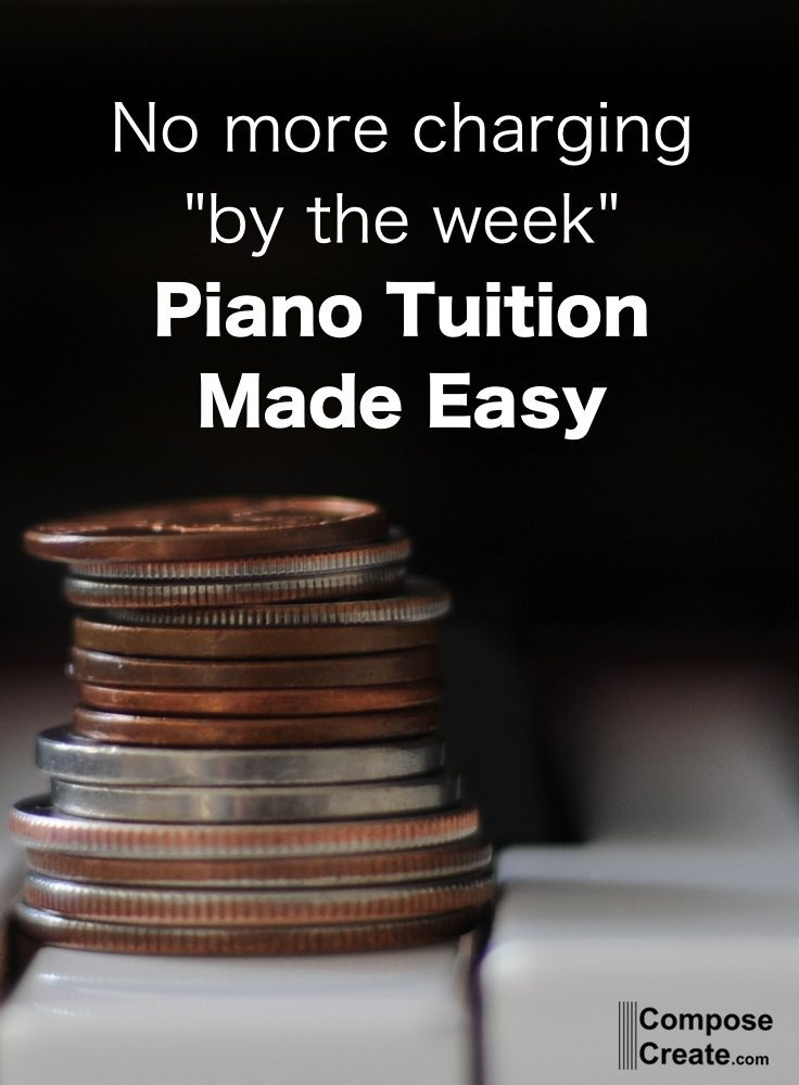 "Piano tuition made easy: No more charging ""by the week."" 
