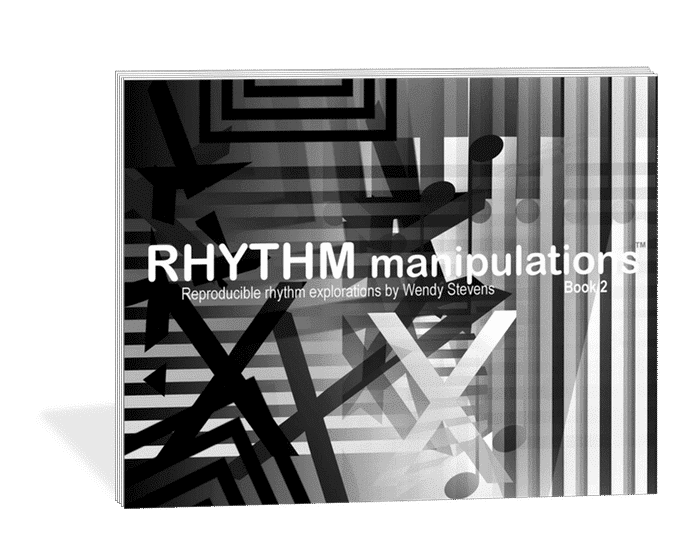 Rhythm Manipulations - the 2nd book in the core reproducible Rhythm Explorations Series by Wendy Stevens from composecreate.com