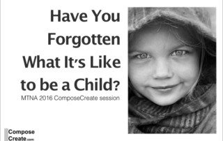 Have You Forgotten What It's Like to be a Child? MTNA 2016 ComposeCreate session by Wendy Stevens