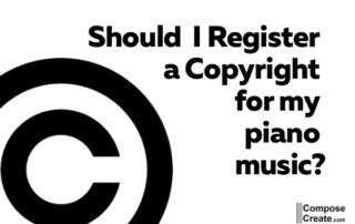 Do I need to copyright my piano music? Do I need to register a copyright? | composecreate.com