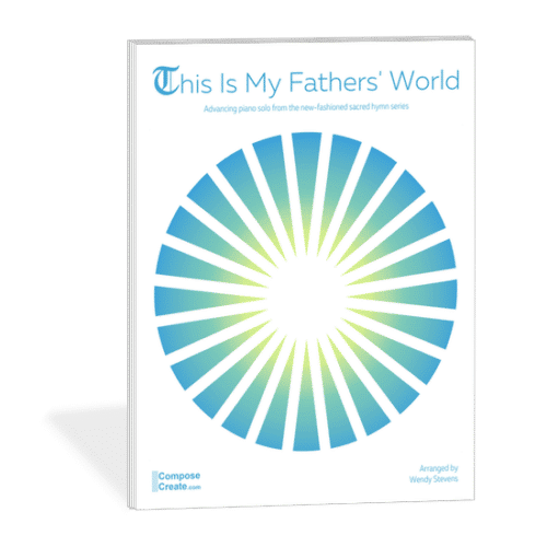 This is my fathers world New-fashioned hymn series by Wendy Stevens on ComposeCreate.com
