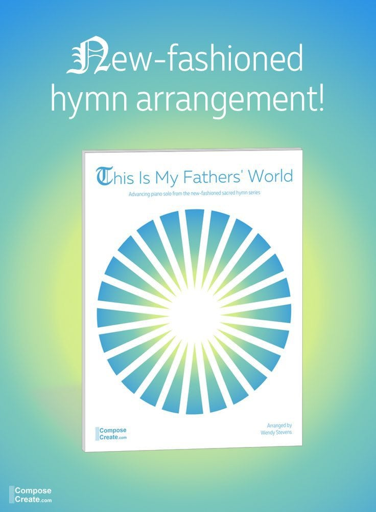 This is My Father's World - a unique piano arrangement from the new-fashioned hymn series by Wendy Stevens | ComposeCreate.com #pianoteaching #music #piano #worship #sacred #sacredmusic #earth #earthday #day